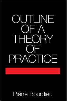 Book Outline of a Theory of Practice (Cambridge Studies in Social and Cultural Anthropology) by Pierre Bourdieu (2-Jun-1977)