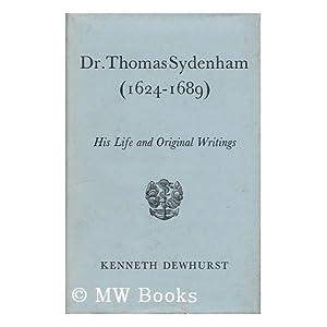 Dr. Thomas Sydenham (1624-1689) : His Life and Original Writings Kenneth Dewhurst