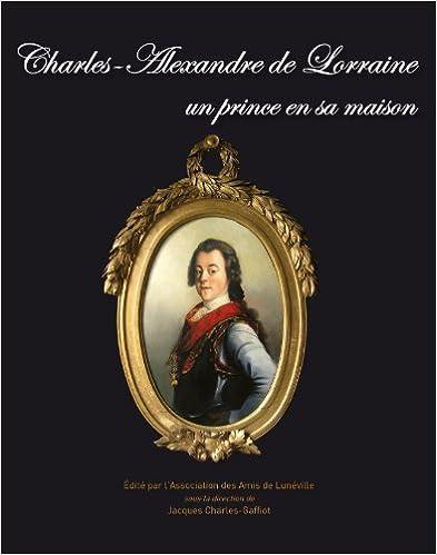 Lire en ligne Charles-Alexandre de Lorraine un prince en sa maison pdf, epub ebook