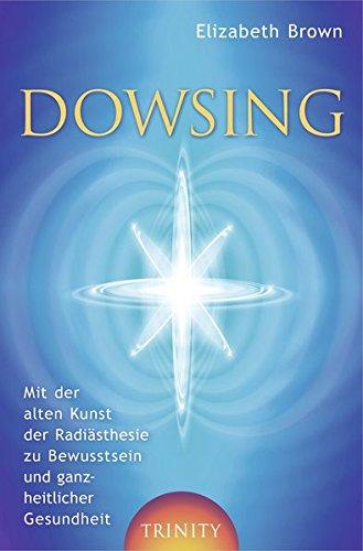 Dowsing. Mit der alten Kunst der Radiästhesie zu Bewusstsein und ganzheitlicher Gesundheit (Lumira live)