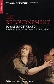Le retournement : du désespoir à la foi, Clément, Sylvain
