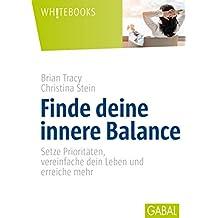 Finde deine innere Balance: Setze Prioritäten, vereinfache dein Leben und erreiche mehr (Whitebooks) (German Edition)