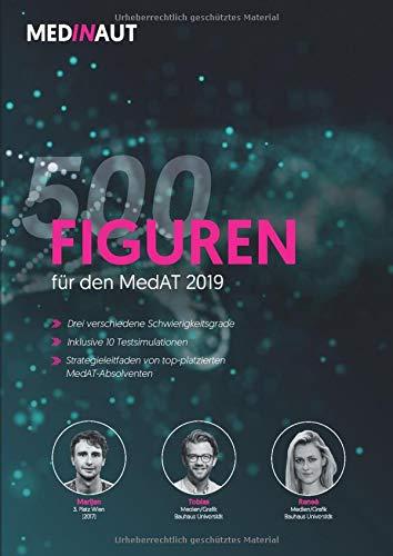 MEDINAUT: MedAT 2019 - 500 Figuren für den MedAT 2019 - Drei verschiedene Schwierigkeitsgrade, Strategieleitfaden und 10 Simulationen / Erstellt von ... (MEDINAUT 2019) (German Edition)
