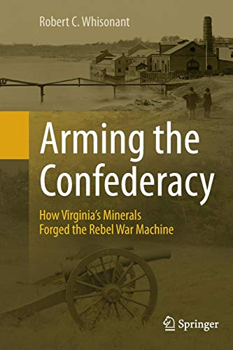 (Arming the Confederacy: How Virginia's Minerals Forged the Rebel War Machine)
