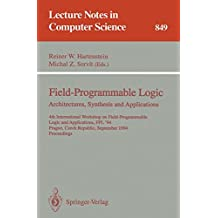 Field-Programmable Logic: Architectures, Synthesis and Applications: 4th International Workshop on Field-Programmable Logic and Applications, FPL'94, ... (Lecture Notes in Computer Science)