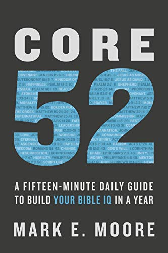 Core 52: A Fifteen-Minute Daily Guide to Build Your Bible IQ in a Year by [Moore, Mark E.]