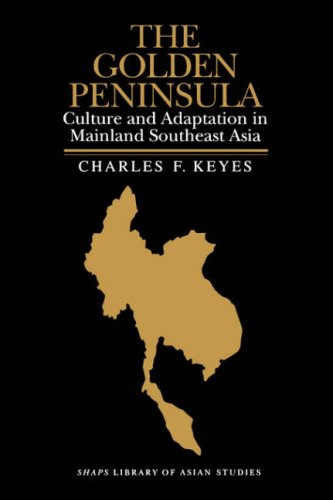 The Golden Peninsula: Culture and Adaptation in Mainland Southeast Asia (SHAPS Library of Asian Studies)