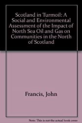 Scotland in turmoil: A social and environmental assessment of the impact of North Sea oil and gas on communities in the north of Scotland,