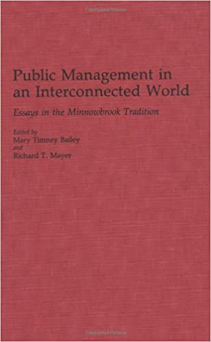 Public Management In An Interconnected World Essays In The  Public Management In An Interconnected World Essays In The Minnowbrook  Tradition Contributions In Political Science Mary T Bailey Richard  Mayer