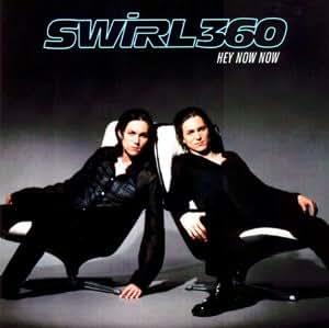 Swirl 360 - Hey Now Now / Don't Shake My World - Amazon ...