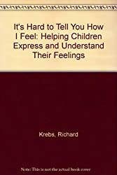 It's Hard to Tell You How I Feel: Helping Children Express and Understand Their Feelings
