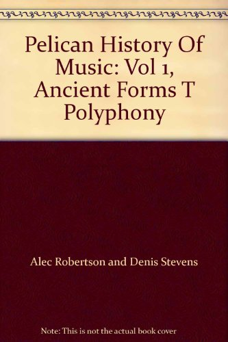 Pelican History Of Music: Vol 1, Ancient Forms T Polyphony