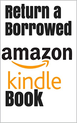 Return a Borrowed Kindle Book: How to Cancel a One Click Order and Get a Refund: How to Return Kindle Unlimited Books