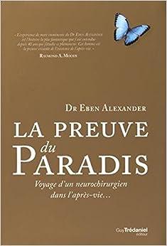 Book La Preuve du paradis - voyage d'un neurochirurgien dans l'apres vie [ Proof of Heaven: A Neurosurgeon's Journey into the Afterlife ] (French Edition)