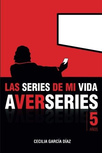 Las series de mi vida: Cinco años de A VER SERIES (Spanish Edition) [Cecilia Garcia Diaz] (Tapa Blanda)