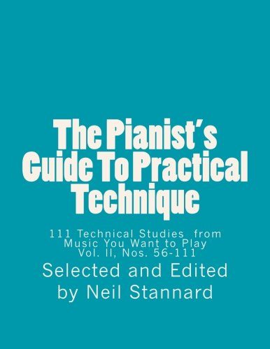 The Pianist's Guide To Practical Technique, Vol II: 111 Technical Studies From Music You Want To Play With Technical Hints And Practice Guides (Volume 2)