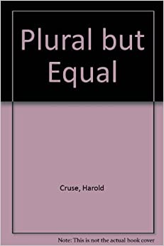 Plural but Equal: Blacks and Minorities in America's Plural Society by Cruse, Harold (1988)