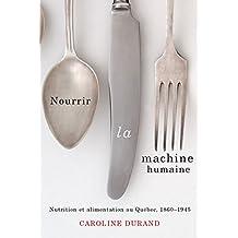 Nourrir la machine humaine: Nutrition et alimentation au Québec, 1860-1945 (Studies on the History of Quebec/Études d'histoire du Québec t. 27) (French Edition)