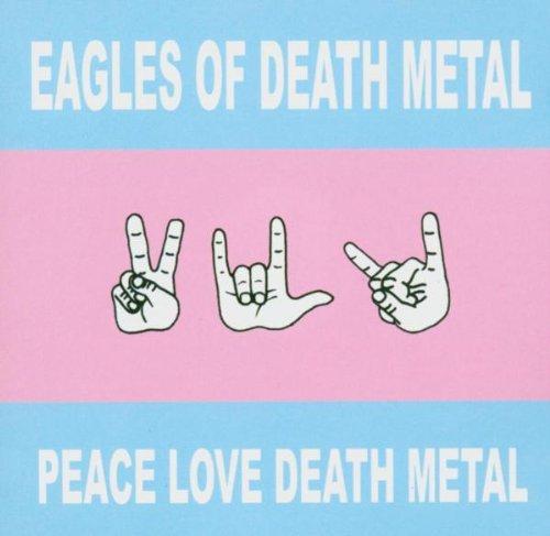 Peace, Love, Death Metal (2004) (Album) by Eagles of Death Metal