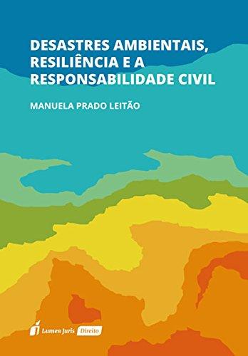 Desatres Ambientais, Resiliência e a Responsabilidade Civil. 2018