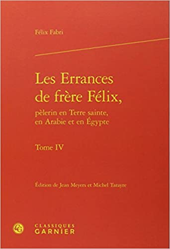 Téléchargement gratuit de livres audio Les Errances de frère Félix, pèlerin en Terre Sainte, en Arabie et en Egypte : Tome 4 PDF ePub MOBI