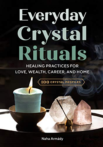 Pdf eBooks Everyday Crystal Rituals: Healing Practices for Love, Wealth, Career, and Home