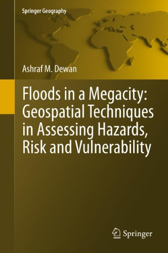 Download Floods in a Megacity: Geospatial Techniques in Assessing Hazards, Risk and Vulnerability (Springer Geography) Pdf