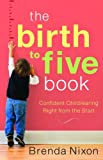 The Birth to Five Book: Confident Childrearing Right from the Start