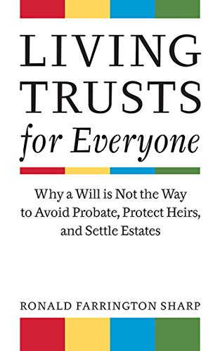 Living Trusts for Everyone: Why a Will is Not the Way to Avoid Probate, Protect Heirs, and Settle Estates (Best Way To Protect Assets)