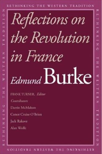 Reflections on the Revolution in France (Rethinking the Western Tradition)