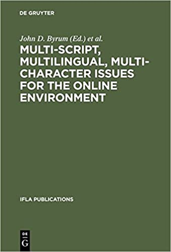 Book Multi-script, Multilingual, Multi-character Issues for the Online Environment: Proceedings of a Workshop Sponsored by the IFLA Section on Cataloguing, ... Turkey, August 24, 1995 (IFLA Publications)