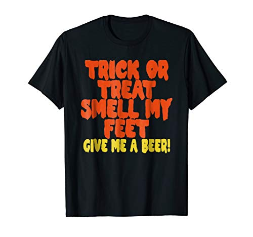 Trick or Treat Smell My Feet Give Me a Beer Graphic T-Shirt]()