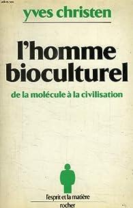 L'homme bioculturel par Yves Christen