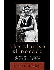The Elusive El Dorado: Essays on the Indian Experience in Guyana
