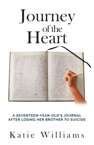 Journey of the Heart: A Seventeen Year Old's Journal After Losing Her Brother to Suicide