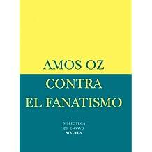 Contra el fanatismo (Biblioteca Ensayo -Menor nº 17) (Spanish Edition)