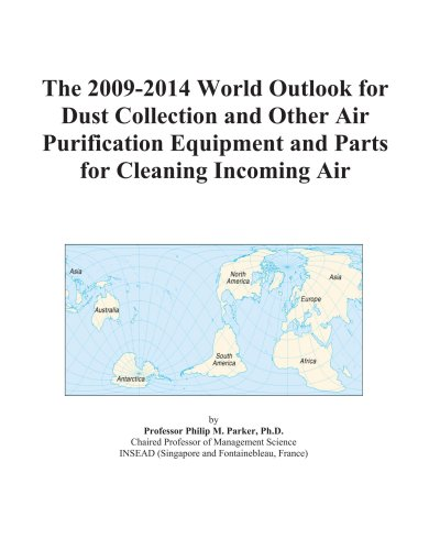 The 2009-2014 World Outlook for Dust Collection and Other Air Purification Equipment and Parts for Cleaning Incoming Air