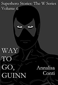 Way To Go, Guinn (Superhero Stories: The W Series Book 6) by [Conti, Annalisa]
