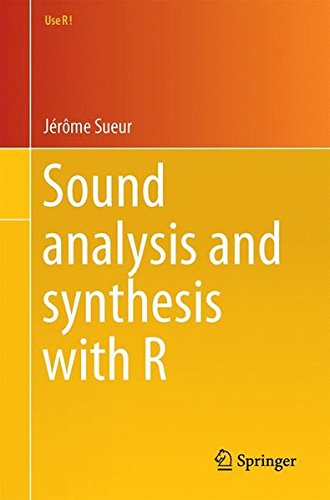 Sound analysis and synthesis with R (Use R!) by Springer