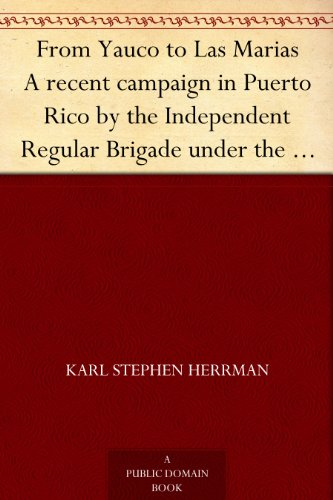 from-yauco-to-las-marias-a-recent-campaign-in-puerto-rico-by-the-independent-regular-brigade-under-t