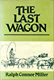 The Last Wagon, Ralph C. Miller, 0533049571