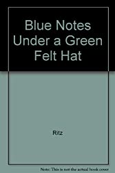 Blue Notes Under a Green Felt Hat