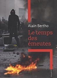 Le temps des émeutes par Alain Bertho