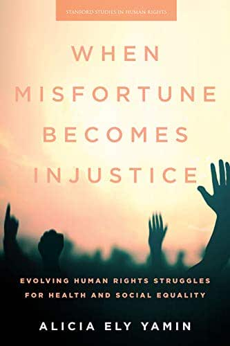 When Misfortune Becomes Injustice: Evolving Human Rights Struggles for Health and Social Equality (Stanford Studies in Human Rights)
