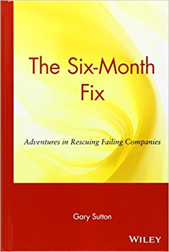 the six month fix adventures in rescuing failing companies gary sutton 9780471036265 amazoncom books