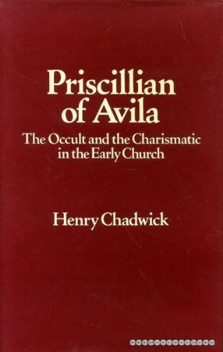 Priscillian of Avila: Occult and the Charismatic in the Early Church (Oxford University Press academic monograph reprint