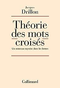 Théorie des mots croisés: Un nouveau mystère dans les lettres par Jacques Drillon