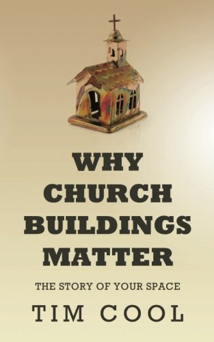 Read Online Why Church Buildings Matter: The Story of Your Space PDF