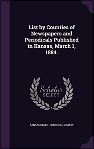 Book List by Counties of Newspapers and Periodicals Published in Kansas, March 1, 1884.