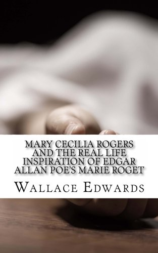 Mary Cecilia Rogers and the Real Life Inspiration of Edgar Allan Poe's Marie Roget